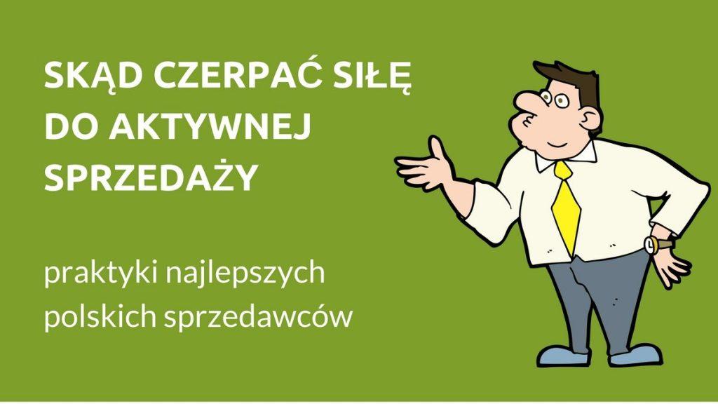 Skąd czerpać siłę do aktywnej sprzedaży — praktyki najlepszych polskich sprzedawców