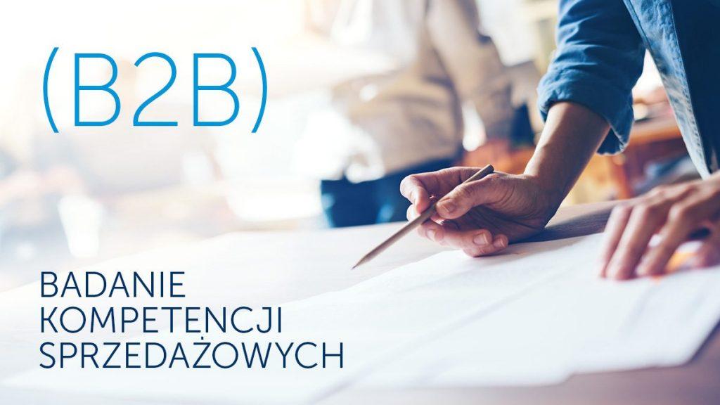 Badanie Kompetencji Sprzedażowych (B2B) – nowe narzędzie dla działów sprzedaży