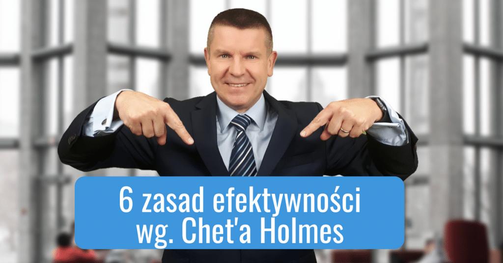 Poznaj 6 zasad efektywności wg. Chet'a Holmes